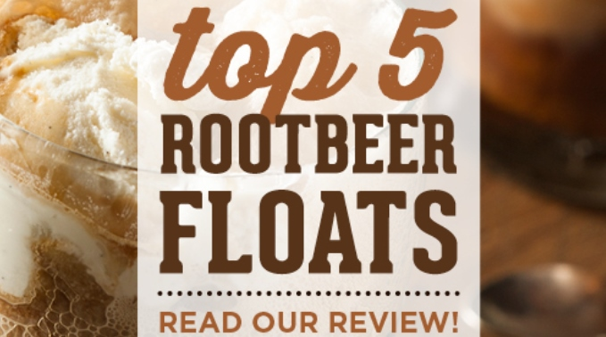 Top 5 Root Beer Floats & Review