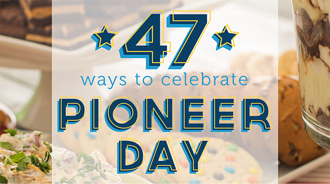 47 Ways to Celebrate Pioneer Day