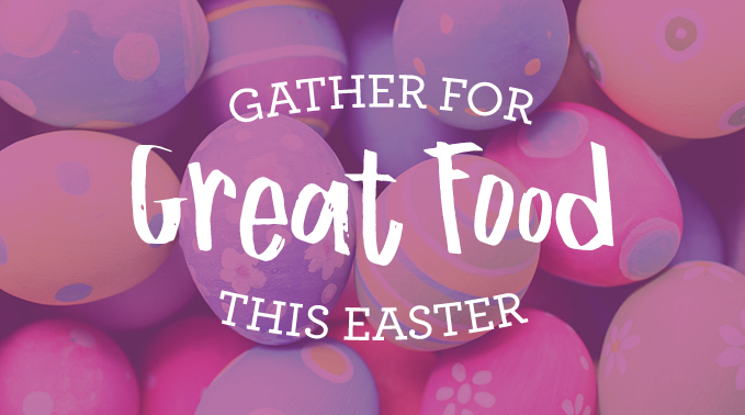 Gather for Great Food This Easter